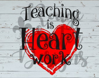 Teaching is Heart-Hard Work - Teacher - Valentine's Day SVG PNG JPEG Files for Silhouette