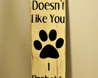 If My Dog Doesn't Like You....Rustic Wood Wall Hanging
