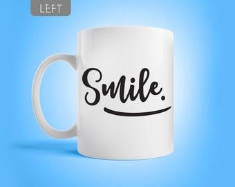 Smile mug, Inspirational mug, Fun mug, Small gift, Cute gift, 11 OZ. mug, Coffee cup, Coffee mug.