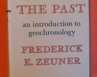Dating the Past:  An Introduction to Geochronology by Frederick E. Zeuner
