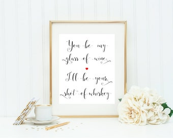 You Be My Glass Of Wine, I'll Be Your Shot Of Whiskey, Shot of Whiskey, Together Forever, Couples Saying, Wedding Signs, Glass of Wine