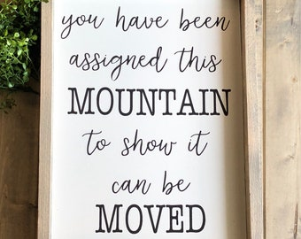 You have been assigned this mountain to show it can be moved, farmhouse sign, home decor