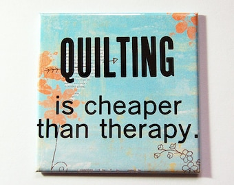 Quilting magnet, Magnet, Fridge magnet, Gift for quilter, Quilting is cheaper than therapy, Magnet for quilter (5312)
