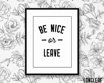 Be Nice or Leave Typography 8x10 Art Print for Home or Office