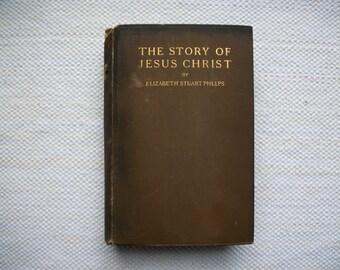 The Story Of Jesus Christ Elizabeth Stuart Phelps Antique Hardback Book 1897