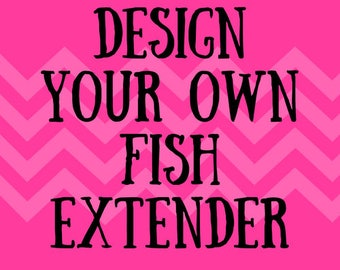 Design Your Own Fish Extender