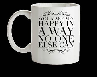 You Make Me Happy In A Way No One Else Can mug