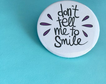 58mm Badge - Typography - Don't Tell Me to Smile - Feminism - Attitude