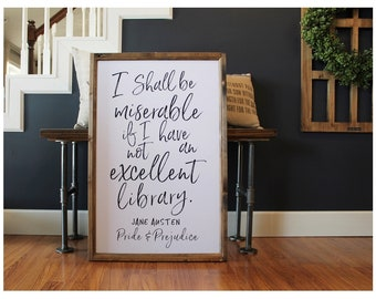 Jane Austen, Pride and Prejudice, I Shall Be Miserable If I Have Not An Excellent Library Wood Framed Sign
