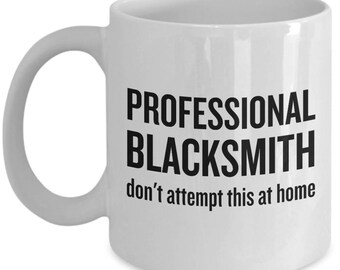 Blacksmith Coffee Mug - Blacksmithing Gift - Forging - Professional Blacksmith, Don't Attempt This At Home