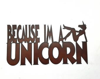 Because I'm a Unicorn