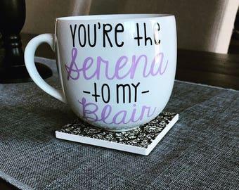 Friendship Mug/Serena to my Blair Mug/Serena to my Blair Wine Glass