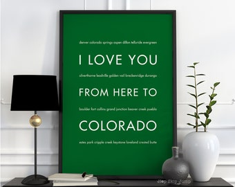 Traveler Gift Idea, Colorado State Poster, I Love You From Here To COLORADO, Shown in Grass Green - Custom Color, Free U.S.