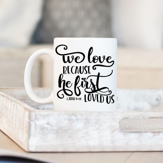We Love Because He First Loved Us Mug, 1 John 4:19 Coffee Cup, Religious Mug, Christian Gift