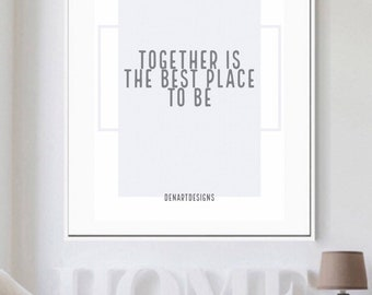 Together Is The Best Place To Be Print- Home Decor. Wedding Gift. Birthday/Housewarming Gift. Love/friendship.