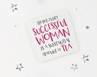 Funny tea coaster - Behind every successful woman - desk coaster - drink mat - office present - tea lover gift - fun gift - girl boss gift