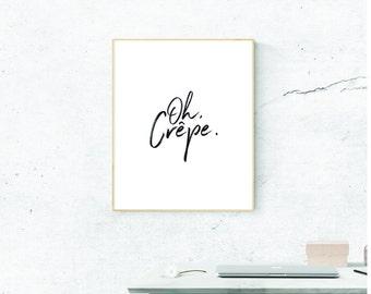 Oh Crepe Print, Oh Crepe Art, Digital Download, Oh Crepe Wall Art, Wall Prints, Printable Art, Most Popular Prints