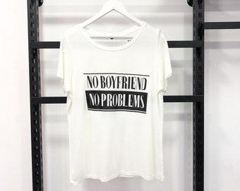 No boyfriend, no problems design womens t shirts. New season womens t shirts.