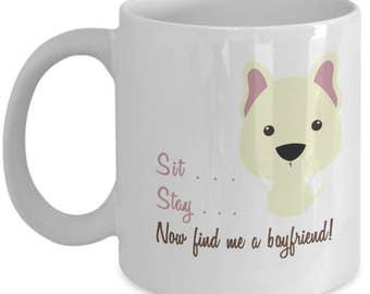 Find me a boyfriend mug, Cute dog mug, Cute puppy mug