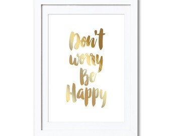 "Don't Worry Be Happy, real foil print, A4, 8x10"", A3, 11x14"""