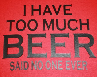 I have too much Beer  Men's Tee