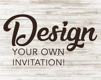 Design Your Own Printable Invitation!