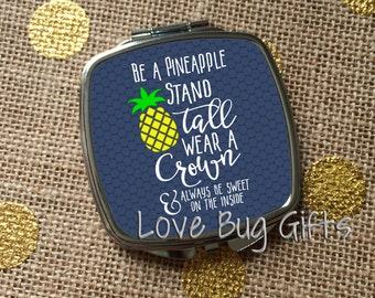 Be a Pineapple * Stand tall, wear a crown, always be sweet inside * Pocket mirror * Compact Mirror