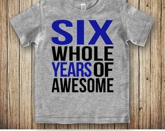 6th Birthday Shirt Boy, 6 Year Old Boy Birthday Shirt, Six Year Old Birthday Gift, Six Whole Years of Awesome, Sixth Birthday Shirt