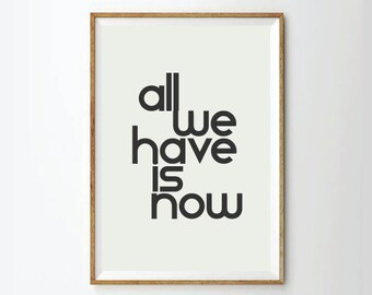 All we have is now, Inspirational quotes, quote prints, quote posters, typography poster, Art Print