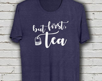 But First Tea T Shirt, Tea Lover Gift, Tea Addict, Mom Gift, Gift for Him for Her, Casual Tee, What's the Tea