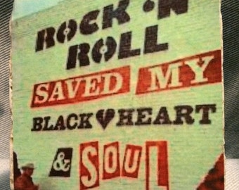 Rock and Roll saved my black heart and soul