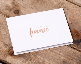 To My Fiance Card - Foil Printed in Rose Gold with Envelope - Fiancé card for Valentines, Birthday, Anniversary, I Love You, Any Occasion!