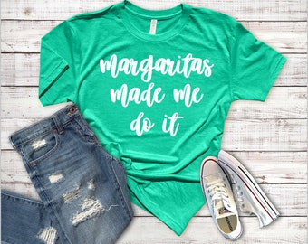 Margaritas Made Me Do It Shirt//Shirt for the Margarita Lover//Margarita Lover Shirt