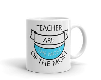 Teacher are The Most of The Most Mug - Teacher Mug- The Best Teacher Mug - Coffe Mug For Teacher