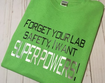 Forget about lab safety, I want SUPERPOWERS!