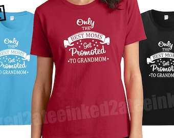 Only the best moms get promoted to grandmom tshirts grandmom gifts grandmom clothes