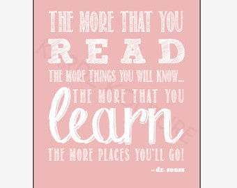 "Dr. Seuss Print Size 8x10 ""The more that you read the more things you will know...the more that you learn the more places you'll go"" in PINK"