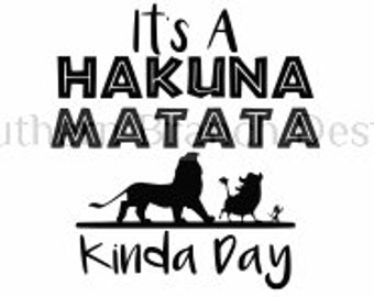 It's A Hakuna Matata Kinda Day 3,SVG,PNG, Animal Kingdom Shirt, Disney Shirt,Cricut Design Space, Silhouette,TShirt, Boy, Girl, Women, Mens