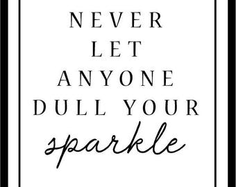 Never Let Anyone Dull Your Sparkle - A4 Print