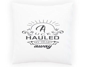 A trucker hauled my heart away Pillow Cushion Cover v961p