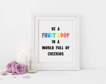 Be a Fruit Loop in a world full of Cheerios, Motivational Print, Office Decor, Funny Wall Art, Digital Print, Automatic Download, Printable