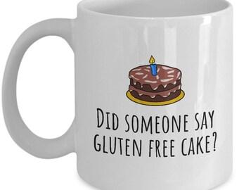Gluten Free Birthday Gift - Funny Gluten Free Mug - Celiac Awareness - Did Someone Say Gluten Free Cake?