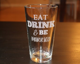 Eat, Drink, & Be Married- Pint Glass -Wedding Gift