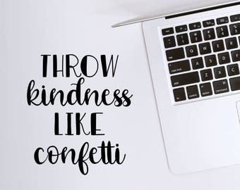 Vinyl Decal Throw kindness like confetti (available in multiple colors)