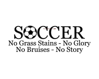 Soccer No Grass Stains NO Glory No Bruises No Story - Wall Decal - Vinyl Wall Decals, Wall Sticker, Soccer Wall Decal, Soccer Gift