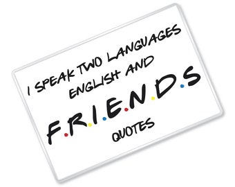 I Speak Two Languages, English and Friends Quotes - Funny - Magnet - Gift - FREE UK SHIPPING