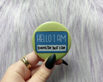 Mental health pin, doing the best I can, chronic invisible illness badge, hello i am pin buttons, self care, anxiety, pinback button