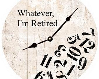 Whatever I'm Retired Clock- White Whatever Clock- Retired Clock