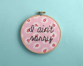 I ain't sorry, take no shit, subversive embroidery, feminist embroidery, unwelcome sign, home decor, wall decor, living room decor, wall art