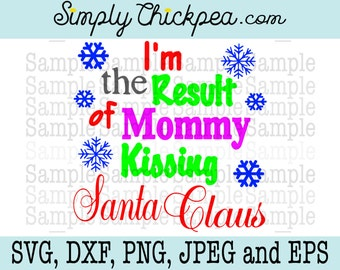 SVG, DXF, PNG, cutting file Jpeg and Eps: I'm the Result of Mommy Kissing Santa Claus Christmas Saying Design Cameo Cricut Cutting File